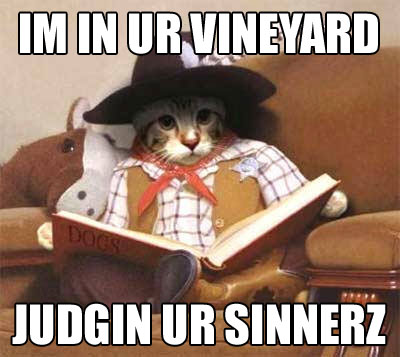 IM IN UR VINEYARD JUDGIN UR SINNERZ
